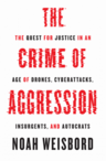 The_crime_of_agression_-_noah_weisbord